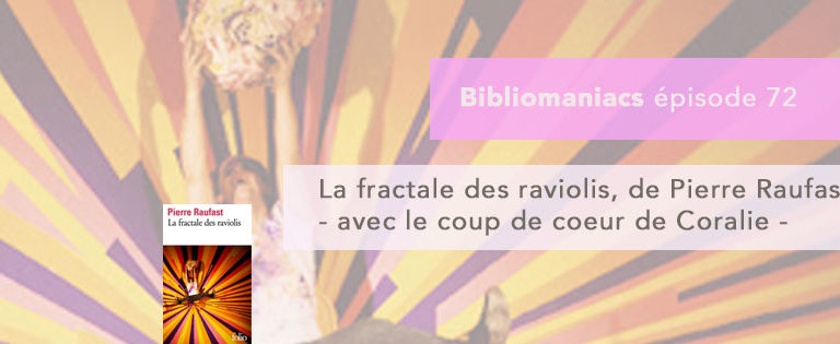 Bibliomaniacs – Emission 72- La fractale des raviolis de Pierre Raufast
