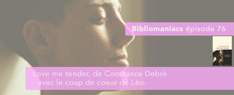 Bibliomaniacs – émission 76, Love me tender de Constance Debré