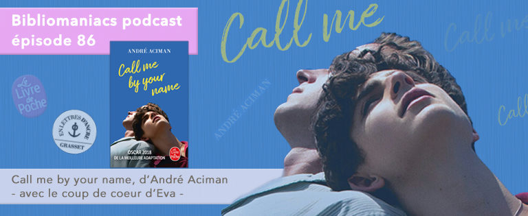 Bibliomaniacs – épisode 86 Call me by your name, d'André Aciman