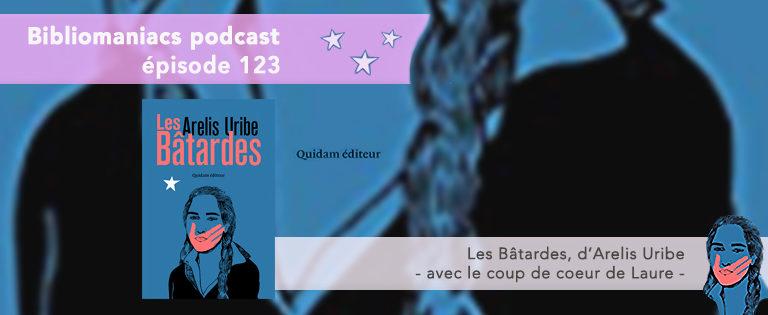 Bibliomaniacs Episode 123 – Les Bâtardes d'Arelis Uribe